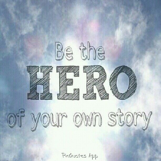 Be The Hero Of Your Own Story Heroes Mindfulliving Ourmlncom