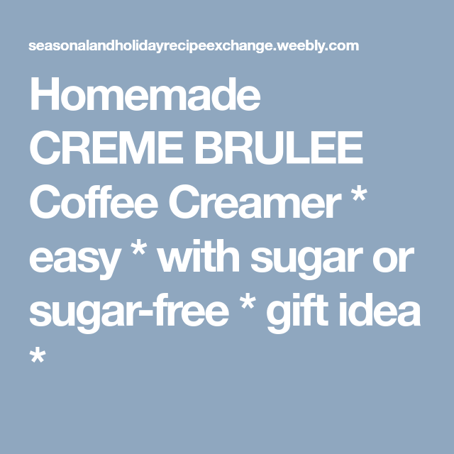 Homemade creme brulee coffee creamer easy with sugar or sugar homemade creme brulee coffee creamer easy with sugar or sugar free gift negle Gallery