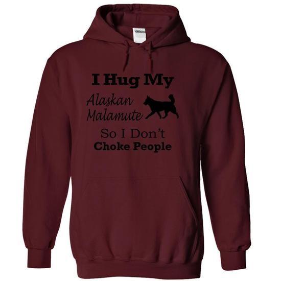 I hug my Alaskan Malamute so i don't choke people T Shirts, Hoodies. Check price ==► https://www.sunfrog.com/Pets/I-hug-my-Alaskan-Malamute-so-i-dont-choke-people-yvrcl-Maroon-5310561-Hoodie.html?41382