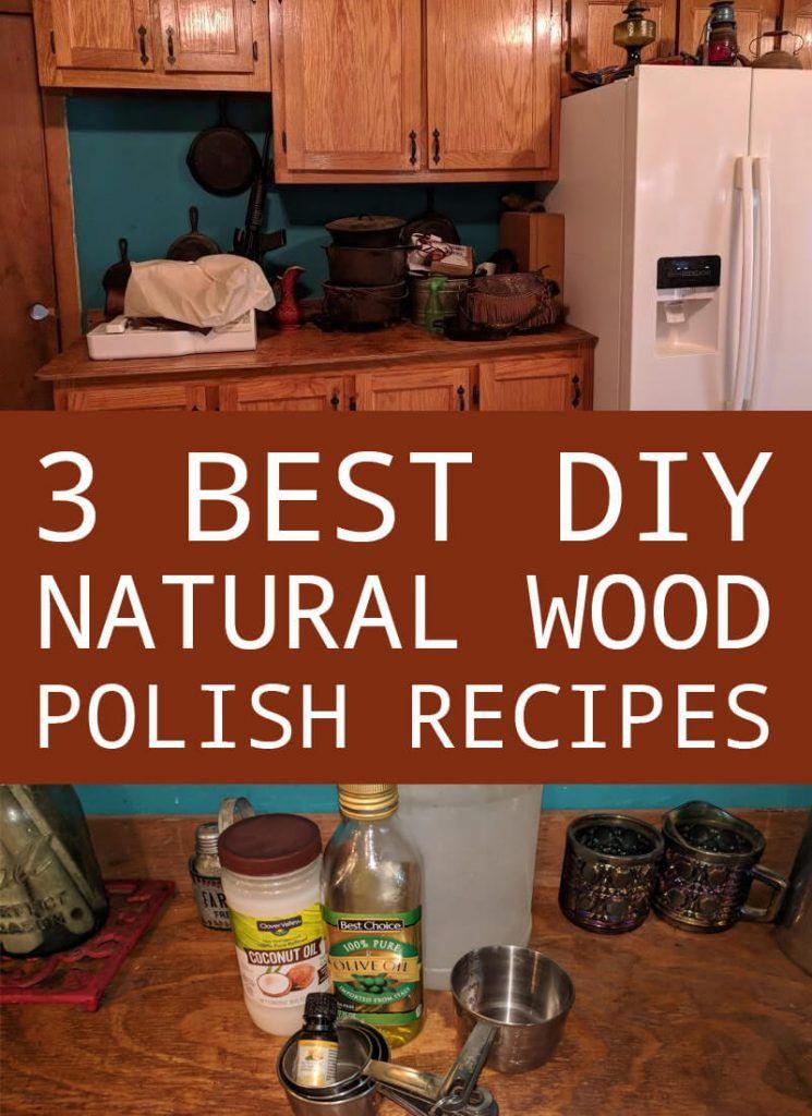 3 Best Diy Natural Wood Polish Recipes New Life On A Homestead Homesteading Blog Recipe Natural Wood Polish Wood Polish Wood Polish Diy