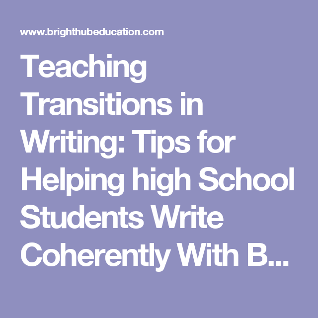 Teaching Transitions In Writing: Tips For Helping High School Students  Write Coherently With Better Transitions