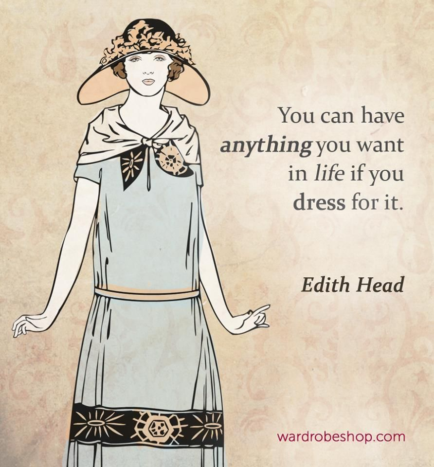 You Can Have Anything You Want In Life If You Dress For It Edith Head Quotes Classy Quotes Timeless Classic Style Vintage Style Outfits