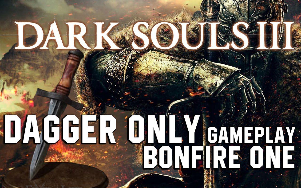 Dark Souls 3 DAGGER ONLY RUN Walkthrough Gameplay Part One