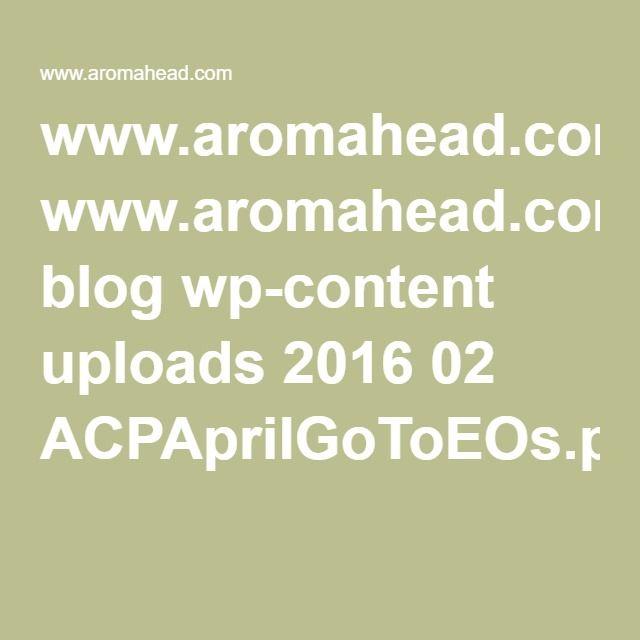 www.aromahead.com blog wp-content uploads 2016 02 ACPAprilGoToEOs.pdf?inf_contact_key=6027cbd8ba0a0b48ec5bea893e3a1b65dfc93d07b7f29729d67cd90e921f1c60