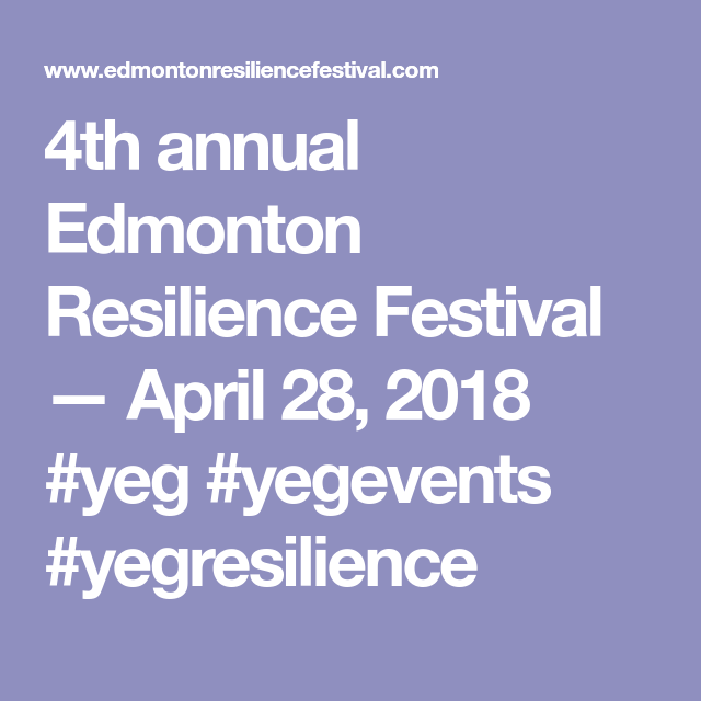 4th annual Edmonton Resilience Festival — April 28, 2018 #yeg