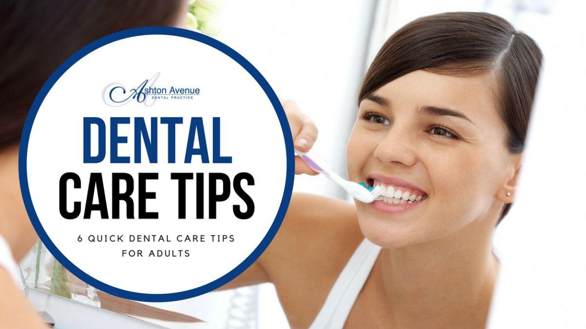 6 Quick Dental Care Tips for Adults Dental care, Dental
