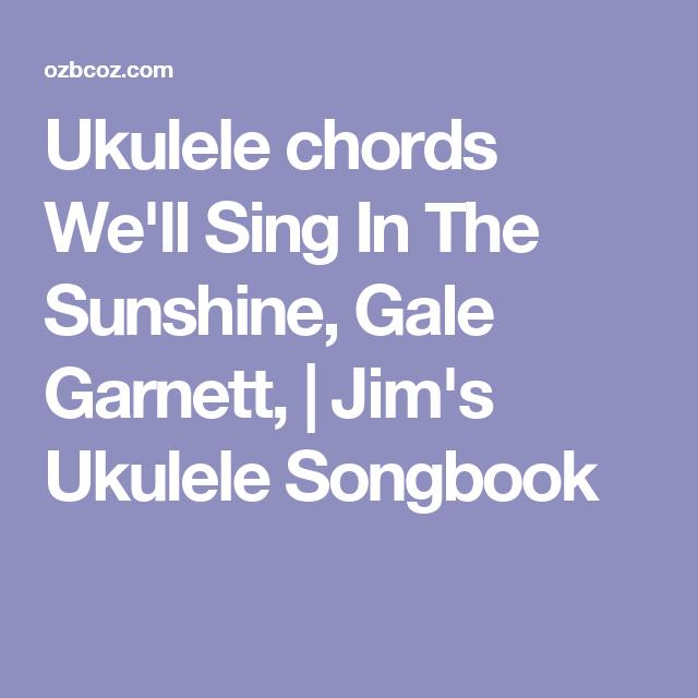 Ukulele Chords Well Sing In The Sunshine Gale Garnett Jims