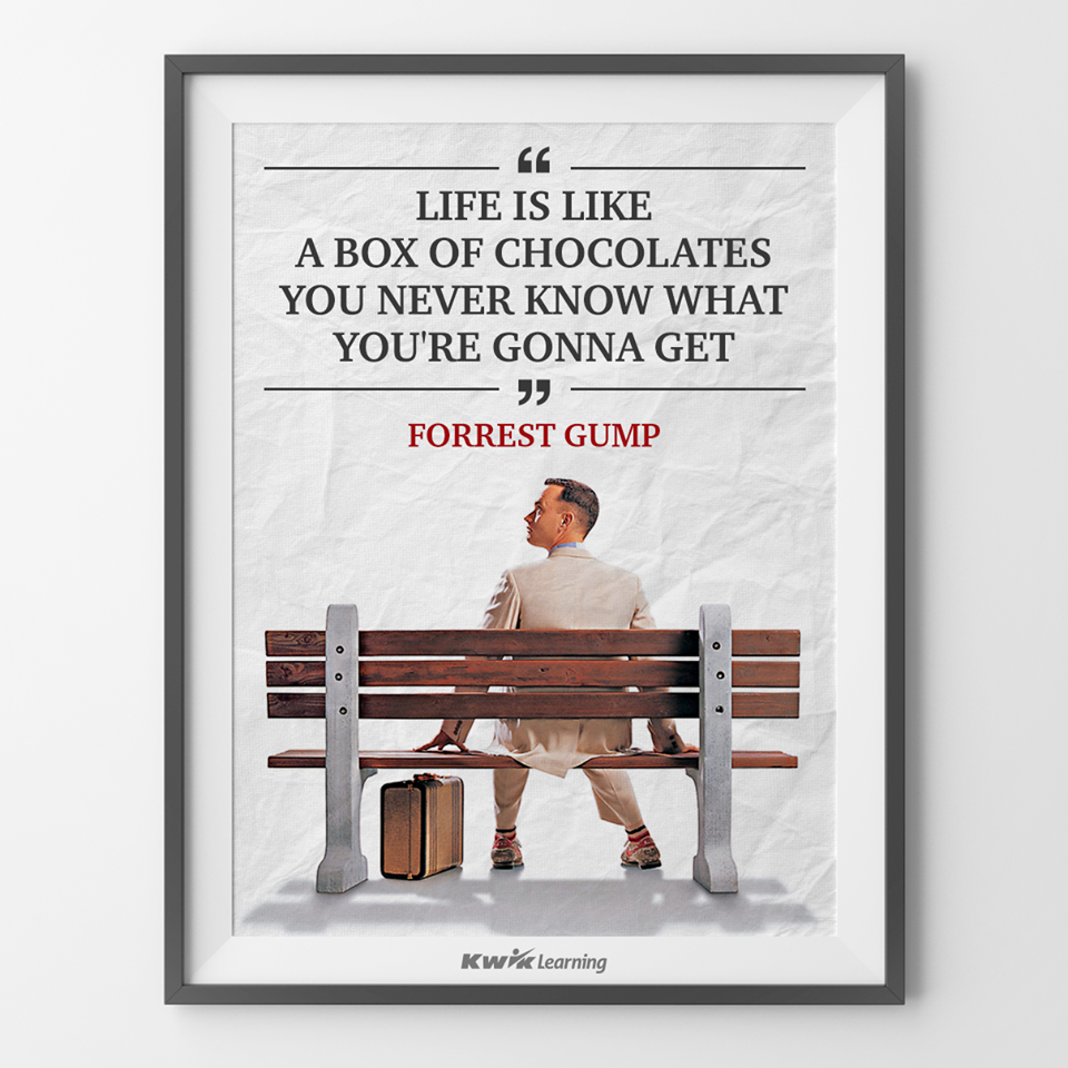 Life is like a box of chocolates, you never know what you're gonna ...
