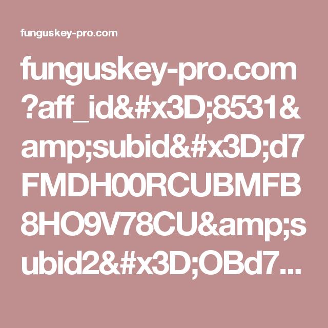 funguskey-pro.com ?aff_id=8531&subid=d7FMDH00RCUBMFB8HO9V78CU&subid2=OBd7FMDH00RCUBMFB8HO9V78CU