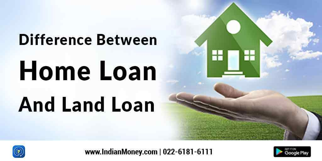 Difference Between Home Loan And Land Loan Land Loan Home Loans Loan