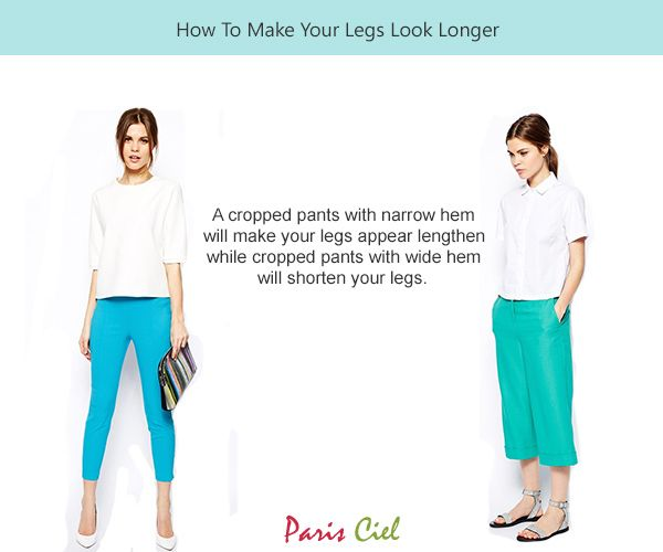 A cropped pants with narrow hem will make your legs appear lengthen while cropped pants with wide hem will shorten your legs.