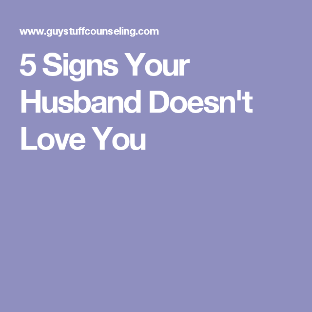 5 Signs Your Husband Doesn T Love You Life And Such Pinterest