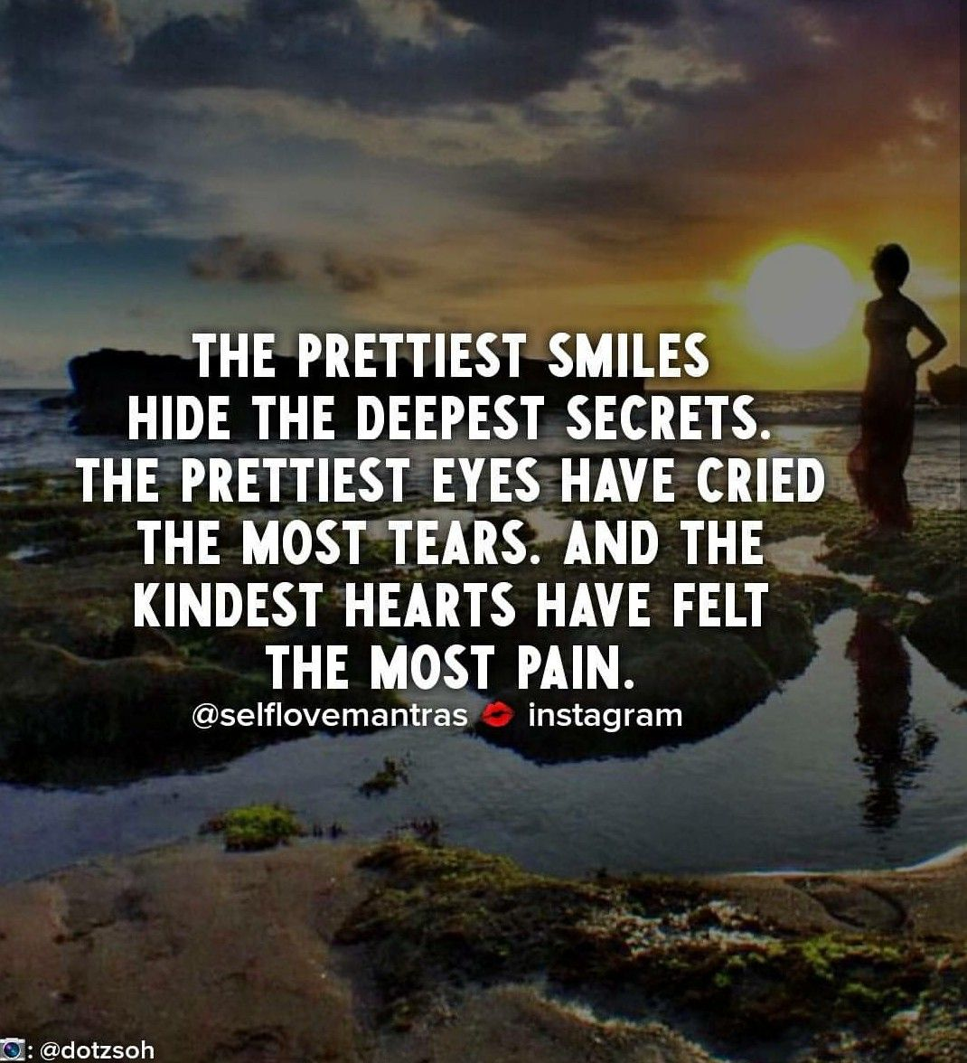 Image Result For The Loneliest People Are The Kindest The Saddest People Smile The Brightest The Most Damaged People Are The Wisest All Because They Do Not