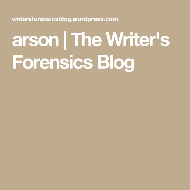 arson   The Writer's Forensics Blog