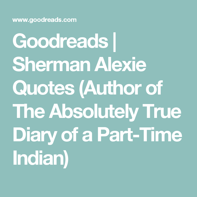 The Absolutely True Diary Of A Part Time Indian Quotes Goodreads  Sherman Alexie Quotes Author Of The Absolutely True .