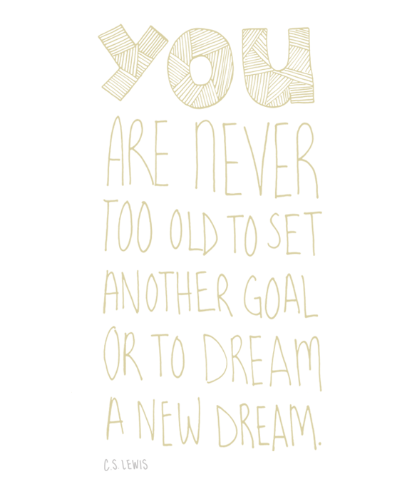 You are never too old to set another goal or to dream a new dream #quote