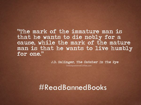 Jd Salinger Quotes And Sayings Quotesgram Banned Books Week Banned Books Reading Quotes