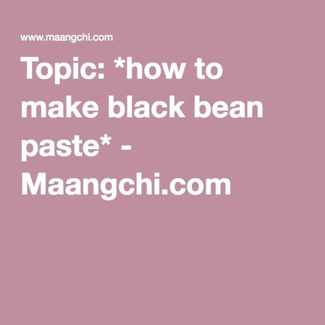 Topic *how to make black bean paste* - Maangchi recipes