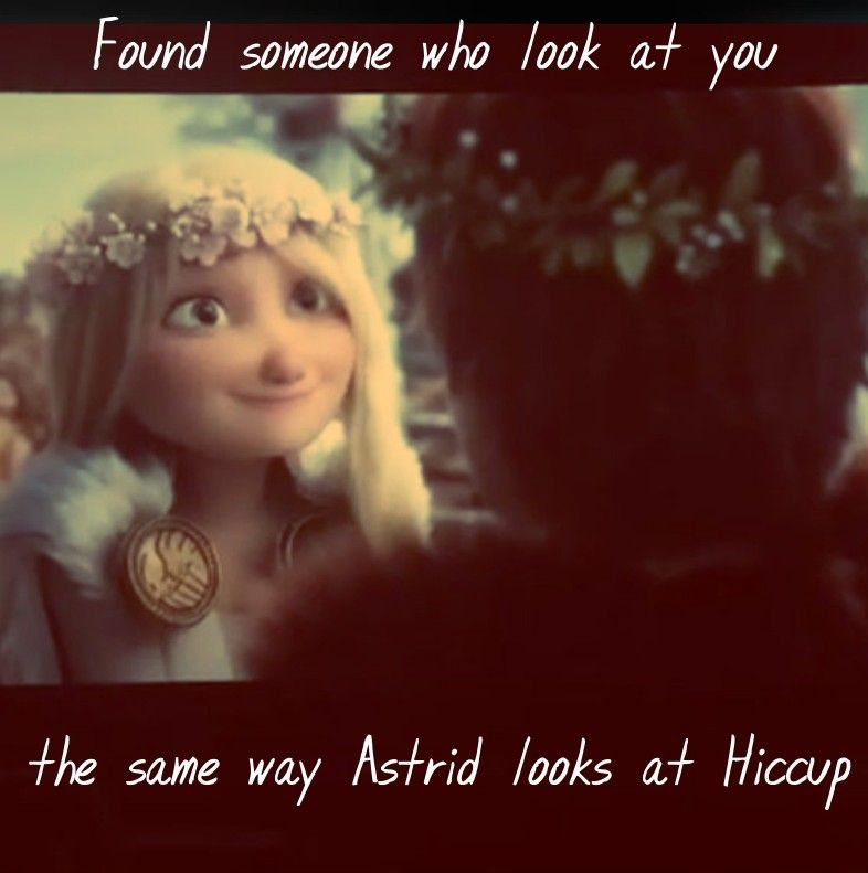 Find Someone Who Looks At You The Same Way Astrid Looks At Hiccup How Train Your Dragon How To Train Your Dragon Httyd