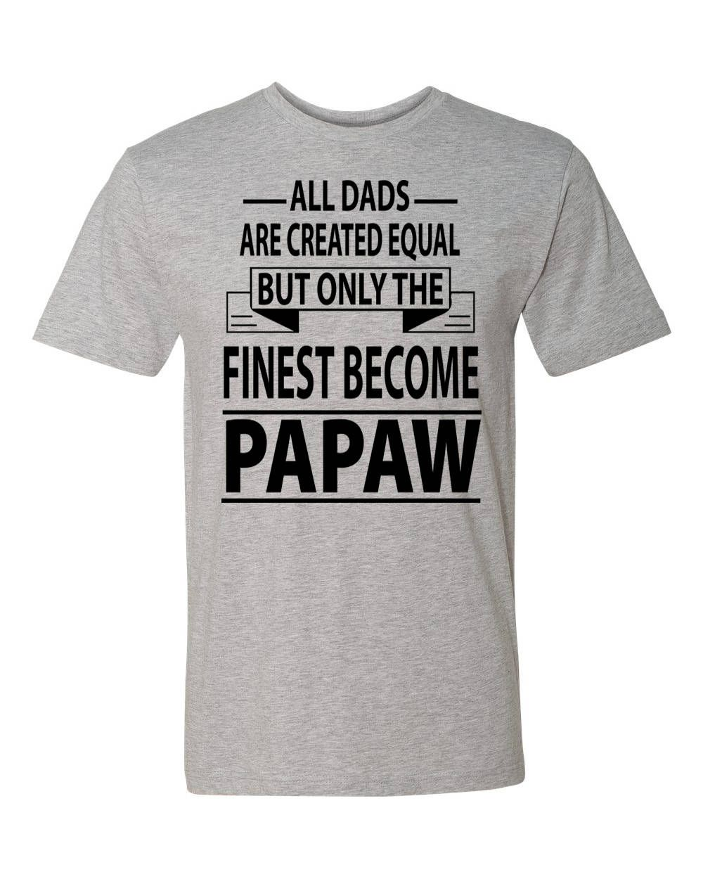 861d82b3 All Men Are Created Equal But Only The Finest Become Papaw - Unisex Shirt - Grandpa  Shirt - Grandpa Gift - Father's Day Gift by FamilyTeeStore on Etsy