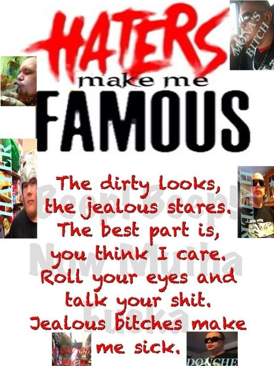 Haters make me famous..