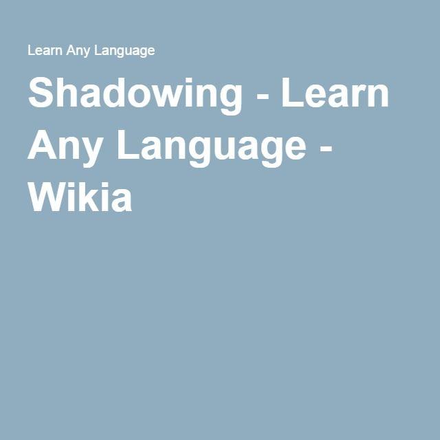 Shadowing - Learn Any Language - Wikia