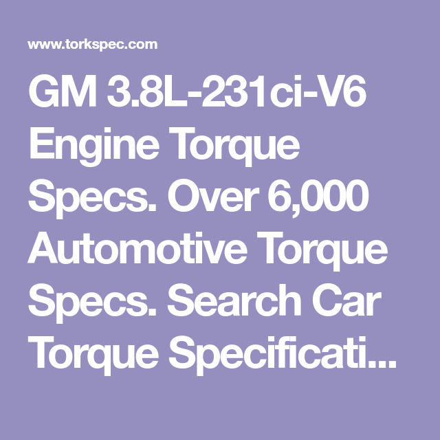 GM 3 8L-231ci-V6 Engine Torque Specs  Over 6,000 Automotive