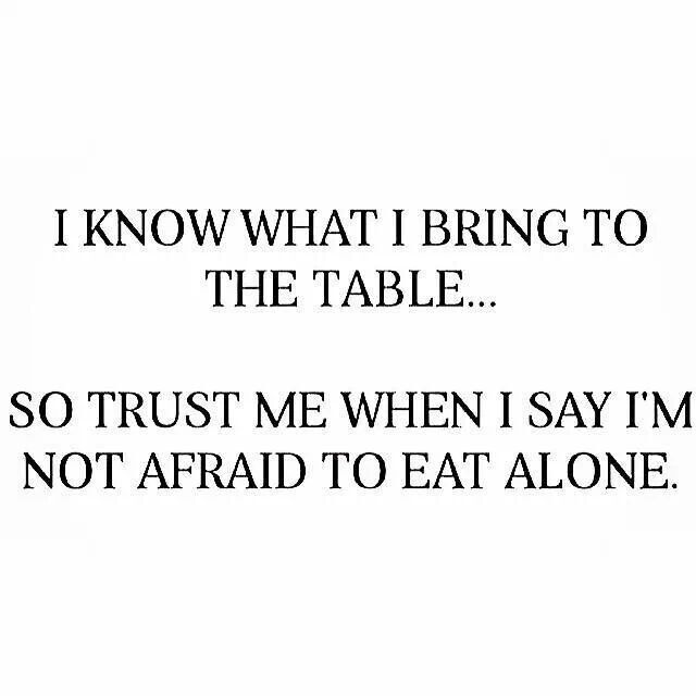 I know what i bring to the table so trust me when i for Table quotes