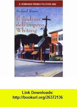 Il declino dellimpero Whiting (9788845424205) Richard Russo , ISBN-10: 8845424200  , ISBN-13: 978-8845424205 ,  , tutorials , pdf , ebook , torrent , downloads , rapidshare , filesonic , hotfile , megaupload , fileserve