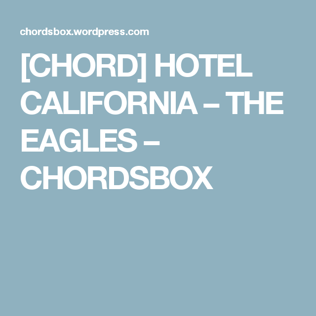 Hotel California Eagles Lyrics And Chords – Kadhim Alsahir