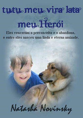 Tutu Meu Vira-Lata Meu Herói: Eles venceram o preconceito e o abandono, e entre eles nasceu uma linda e eterna amizade. por Natasha Novínsky, http://www.amazon.com.br/dp/B00JT3HPES/ref=cm_sw_r_pi_dp_h0-Jtb163KAT6