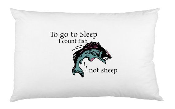 To go to sleep I count of Fish not sheep Pillow Case