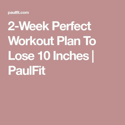 2week perfect workout plan to lose 10 inches  paulfit