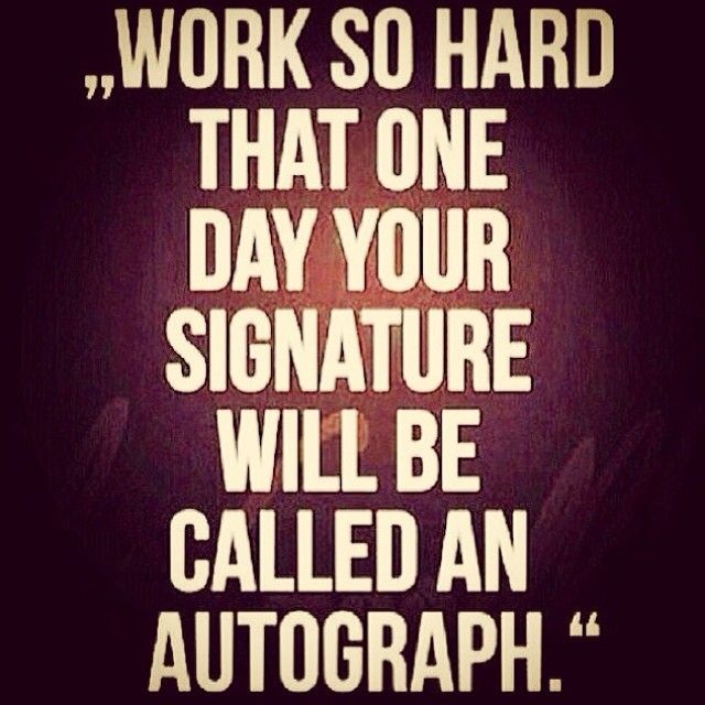 Image result for work so hard that your signature becomes an autograph