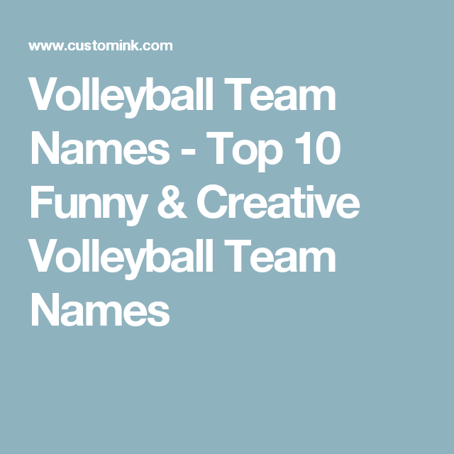 Volleyball Team Names Top 10 Funny Creative Volleyball Team Names Volleyball Terms Volleyball Team Names Volleyball Team