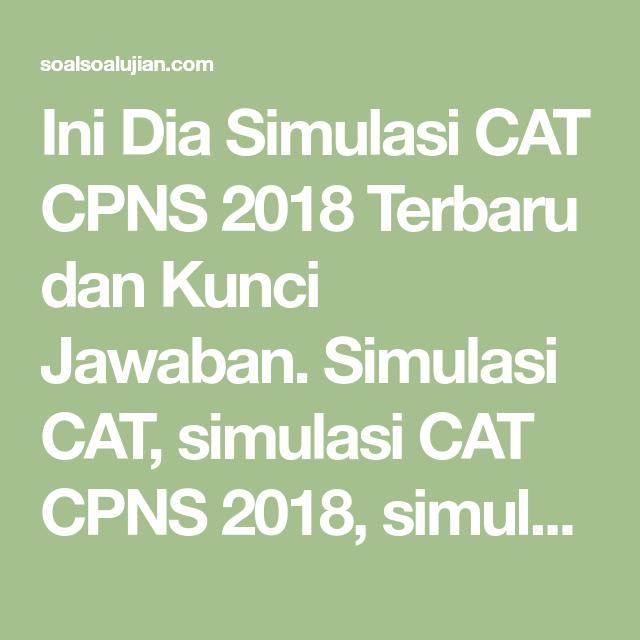 Ini Dia Simulasi Cat Cpns 2018 Terbaru Dan Kunci Jawaban Simulasi Cat Simulasi Cat Cpns 2018 Simulasi Cpns Terbaru Dan Terlengkap