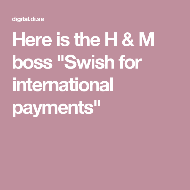 """Here is the H & M boss """"Swish for international payments"""""""
