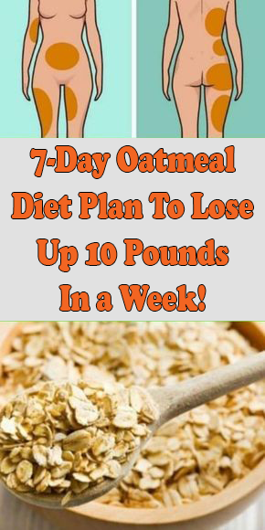 7 Day Oatmeal Diet Plan To Lose Up 10 Pounds In 1 Week