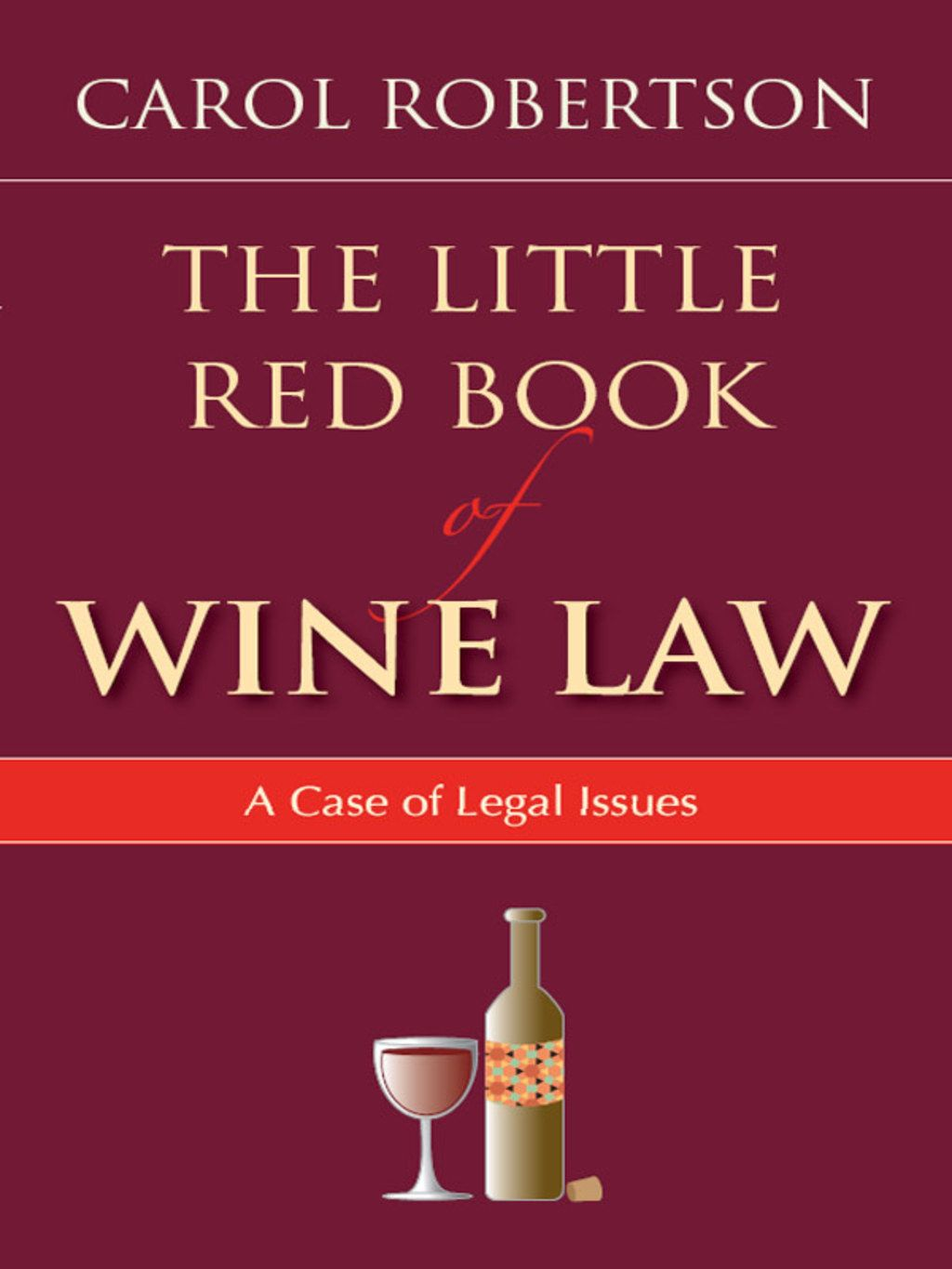The Little Red Book Of Wine Law A Case Of Legal Issues Ebook In 2020 Wine Laws Red Books Wine Book