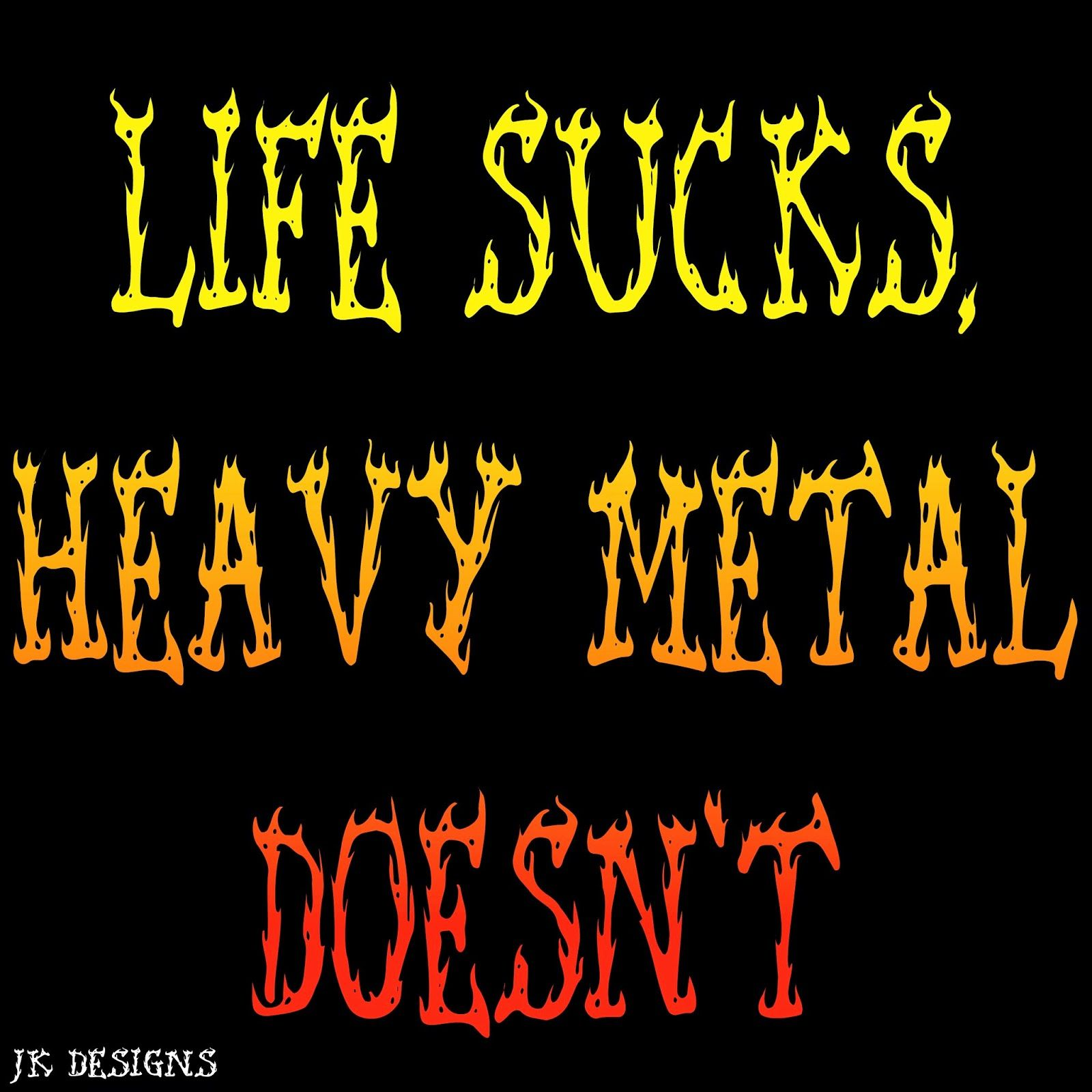 Mijn T-shirt-prints: Life Sucks, Heavy Metal Doesn't