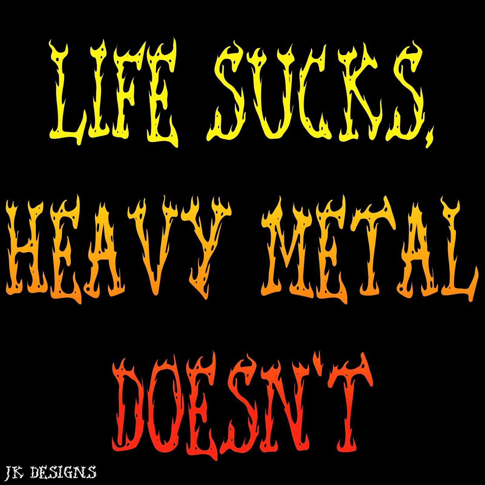 Mijn T-shirt-prints: Life Sucks, Heavy Metal Doesn't
