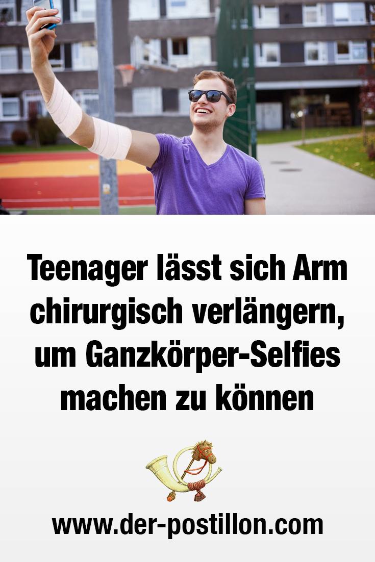 Teenager Lasst Sich Arm Chirurgisch Verlangern Um Ganzkorper Selfies Machen Zu Konnen Lustig Humor Der Postillion Witzige Spruche