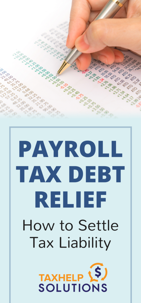 Payroll Tax Debt Relief How To Settle Tax Liability Tax Relief Center Payroll Taxes Tax Debt Tax Debt Relief