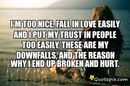 I'm Too Nice, Fall In Love Easily And I Put My Trust In
