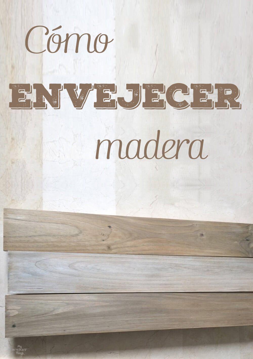 Cómo Hacer El Efecto De Madera Desgastada Madera Desgastada Embejecer Madera Muebles De Madera Envejecida