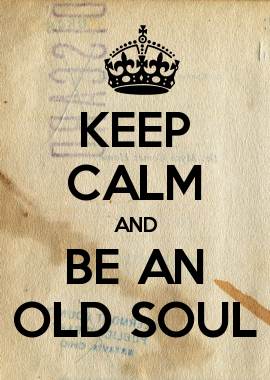 KEEP CALM AND BE AN OLD SOUL