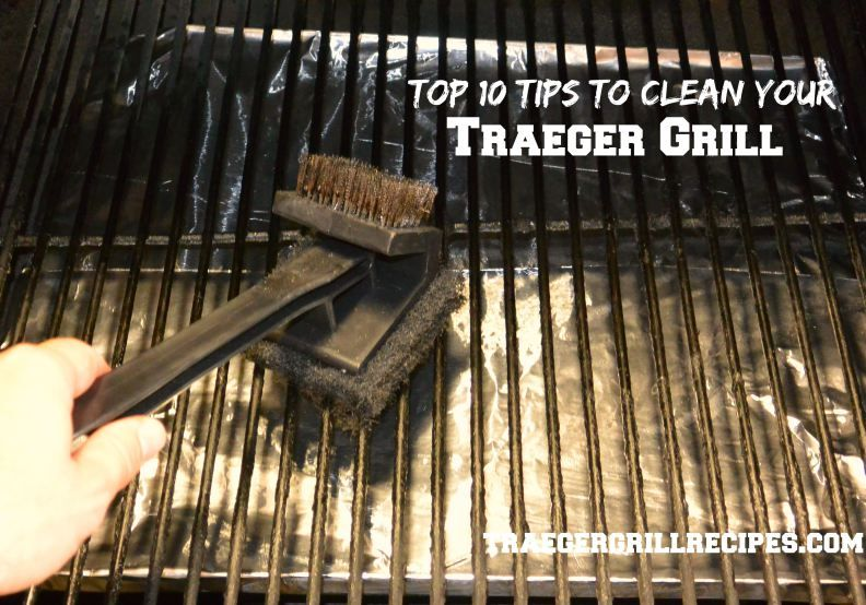 Top 10 Tips To Clean Your Traeger Grill You Want
