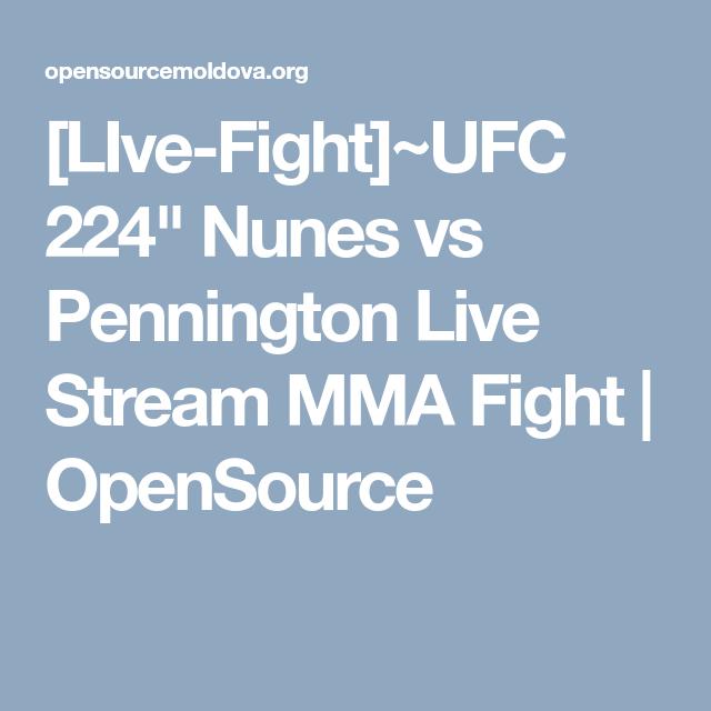 Live Fight Ufc 224 Nunes Vs Pennington Live Stream Mma Fight Opensource Session Digital Transformation Mma