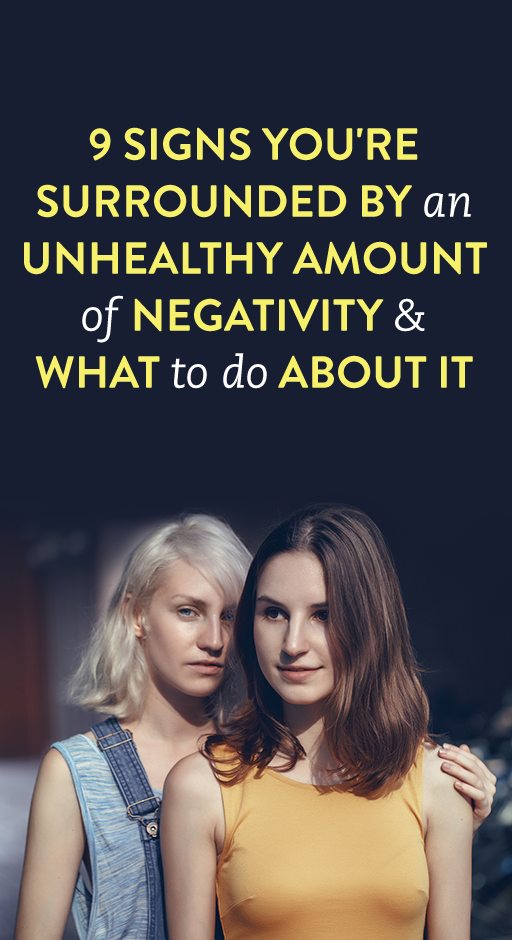9 Signs You're Surrounded By An Unhealthy Amount Of Negativity & What To Do About It