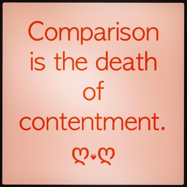 Comparison is the death of contentment. ღ❤ღ